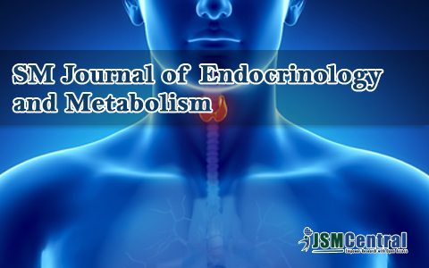 SM Journal of Endocrinology and Metabolism